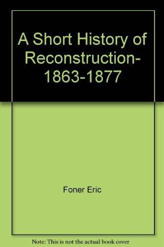 9780060551827: A Short History of Reconstruction, 1863-1877