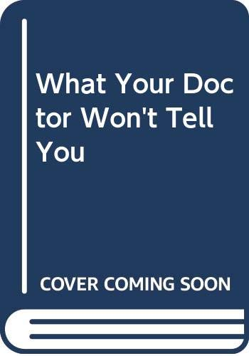 9780060552046: What Your Doctor Won't Tell You