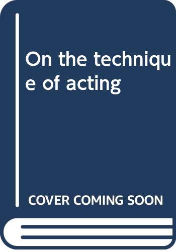 9780060552671: On the Technique of Acting: The First Complete Edition of Chekhov's Classic to the Actor