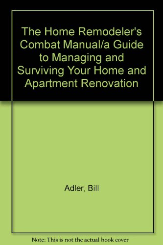9780060552794: The Home Remodeler's Combat Manual/a Guide to Managing and Surviving Your Home and Apartment Renovation