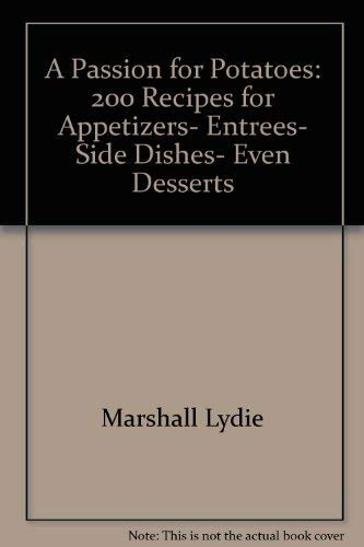 9780060553234: A Passion for Potatoes: 200 Recipes for Appetizers- Entrees- Side Dishes- Even Desserts