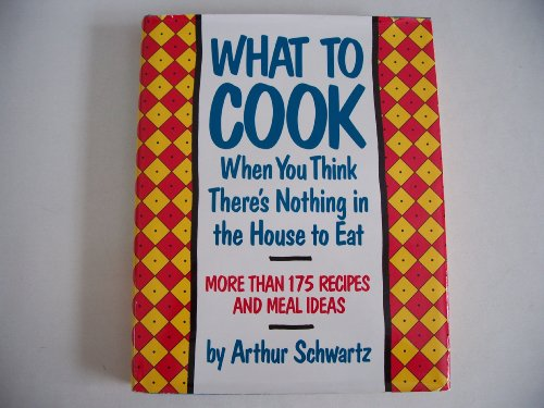 9780060553265: What To Cook When You Think There's Nothing in the House To Eat: More Than 175 Easy Recipes And Meal Ideas