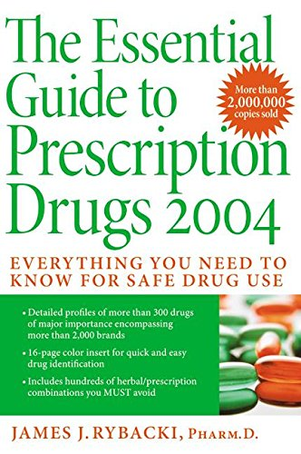 9780060554095: The Essential Guide to Prescription Drugs 2004: Everything You Need To Know For Safe Drug Use