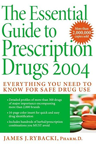 9780060554101: The Essential Guide to Prescription Drugs 2004: Everything You Need To Know For Safe Drug Use