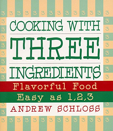9780060555016: Cooking with Three Ingredients: Flavorful Food, Easy as 1, 2, 3