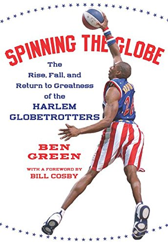 9780060555498: Spinning the Globe: The Rise, Fall, and Return to Greatness of the Harlem Globetrotters