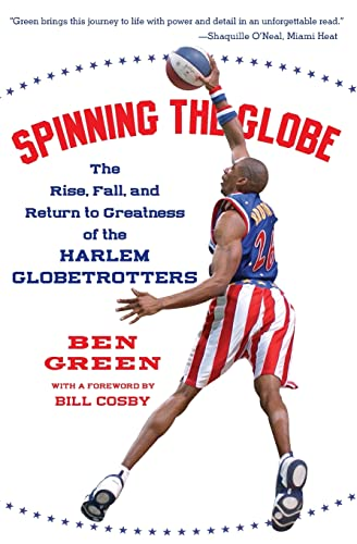 Spinning the Globe: The Rise, Fall, and Return to Greatness of the Harlem Globetrotters (0060555505) by Ben Green