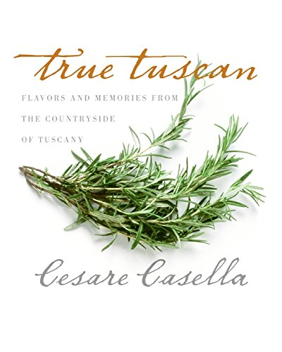 9780060555559: True Tuscan: Flavors and Memories from the Countryside of Tuscany