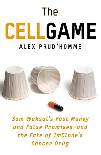9780060555566: The Cell Game: Sam Waksal's Fast Money and False Promises--And the Fate of Imclone's Cancer Drug