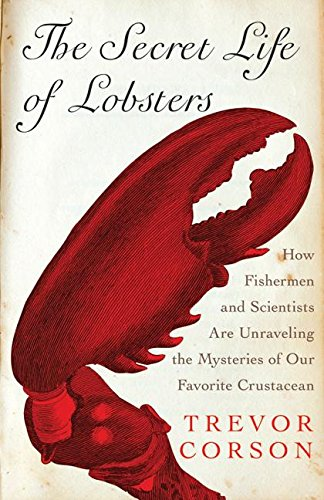 9780060555580: The Secret Life of Lobsters: How Fishermen and Scientists Are Unraveling the Mysteries of Our Favorite Crustacean