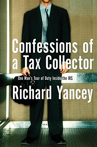 9780060555603: Confessions of a Tax Collector: One Man's Tour of Duty Inside the IRS