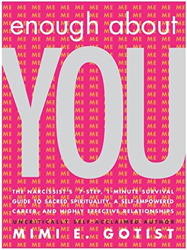 9780060555931: Enough about You: The Narcissist's 7-Step, 1-Minute Survival Guide to Sacred Spirituality, a Self-Empowered Career, and Highly Effective