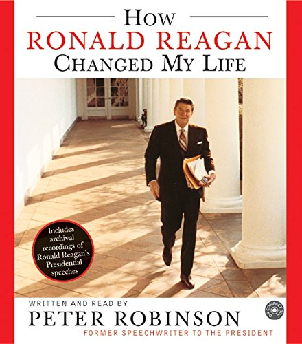 How Ronald Reagan Changed My Life CD: Peter Robinson