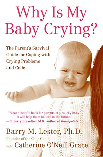 Why Is My Baby Crying?: The Parent's Survival Guide for Coping with Crying Problems and Colic:...