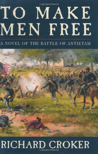 9780060559083: To Make Men Free: A Novel of the Battle of Antietam