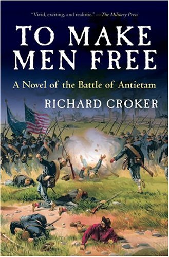 9780060559090: To Make Men Free: A Novel of the Battle of Antietam