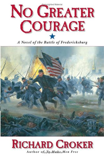 9780060559106: No Greater Courage: A Novel of the Battle of Fredericksburg