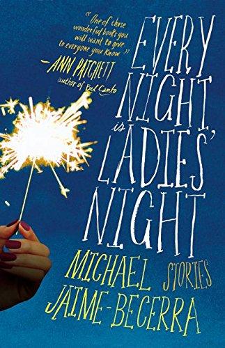 Every Night Is Ladies' Night : Stories: Michael Jaime-Becerra