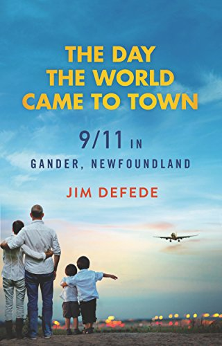 The Day the World Came to Town: DeFede, Jim