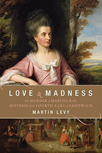 9780060559748: Love and Madness: The Murder of Martha Ray, Mistress of the Fourth Earl of Sandwich