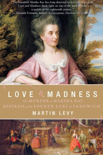 9780060559755: Love & Madness: The Murder of Martha Ray, Mistress of the Fourth Earl of Sandwich