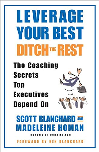 9780060559786: Leverage Your Best, Ditch the Rest: The Coaching Secrets Top Executives Depend On