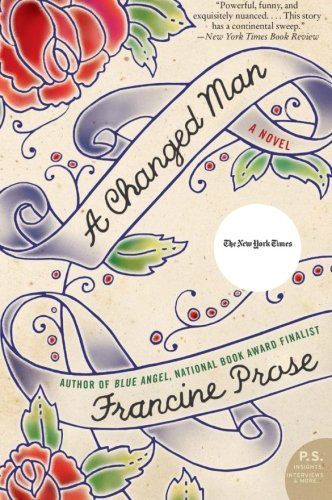 A Changed Man: A Novel (P.S.): Francine Prose