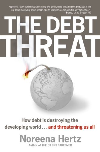 9780060560560: The Debt Threat: How Debt Is Destroying the Developing World...and Threatening Us All
