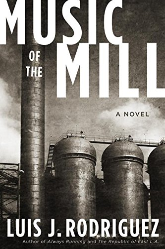 Music of the Mill: A Novel (0060560762) by Rodriguez, Luis J.