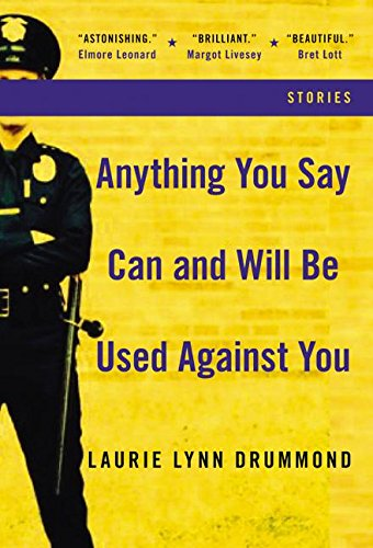9780060561628: Anything You Say Can and Will Be Used Against You: Stories