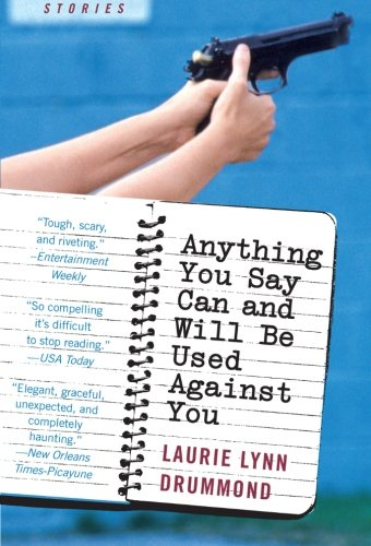 9780060561635: Anything You Say Can and Will Be Used Against You: Stories
