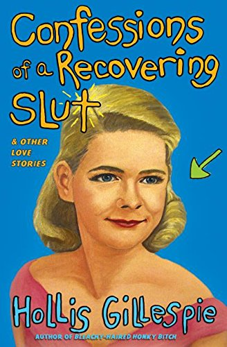 9780060562076: Confessions of a Recovering Slut: And Other Love Stories