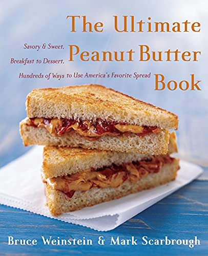 9780060562762: The Ultimate Peanut Butter Book: Savory and Sweet, Breakfast to Dessert, Hundereds of Ways to Use America's Favorite Spread (Ultimate Cookbooks)
