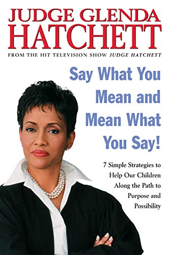9780060563080: Say What You Mean and Mean What You Say!: 7 Simple Strategies to Help Our Children Along the Path to Purpose and Possibility