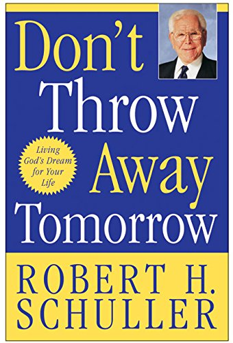 9780060563424: Don't Throw Away Tomorrow: Living God's Dream for Your Life