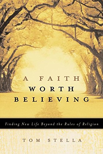9780060563431: A Faith Worth Believing: Finding New Life Beyond the Rules of Religion