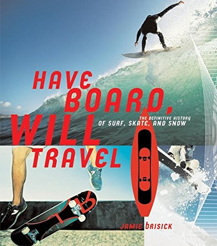 9780060563592: Have Board, Will Travel: The Definitive History of Surf, Skate, and Snow