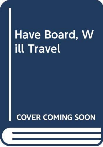 9780060563608: Have Board, Will Travel