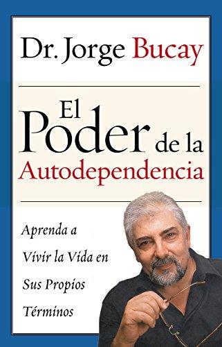 El Poder de la Autodependencia: Aprenda a: Bucay, Jorge