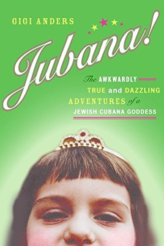 9780060563691: Jubana!: The Awkwardly True and Dazzling Adventures of a Jewish Cubana Goddess