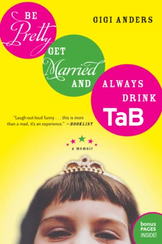 9780060563707: Be Pretty, Get Married, and Always Drink TaB: A Memoir