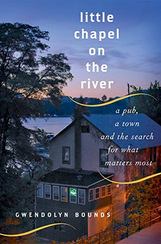 9780060564063: Little Chapel on the River: A Pub, a Town and the Search for What Matters Most