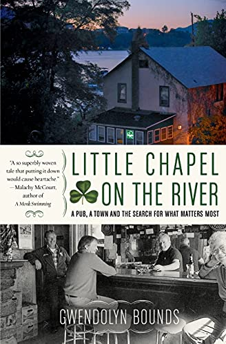 9780060564070: Little Chapel on the River: A Pub, a Town and the Search for What Matters Most