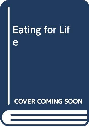 9780060564124: Eating for Life: Your Guide to Great Health, Fat Loss and Increased Energy