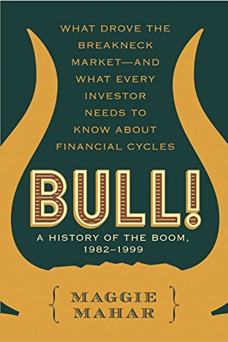 9780060564131: Bull! : A History of the Boom, 1982-1999: What drove the Breakneck Market--and What Every Investor Needs to Know About Financial Cycles
