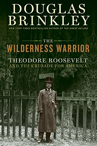 9780060565282: The Wilderness Warrior: Theodore Roosevelt and the Crusade for America