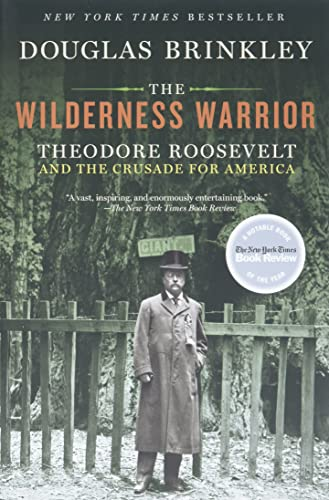 The Wilderness Warrior: Theodore Roosevelt and the Crusade for America (0060565314) by Douglas Brinkley