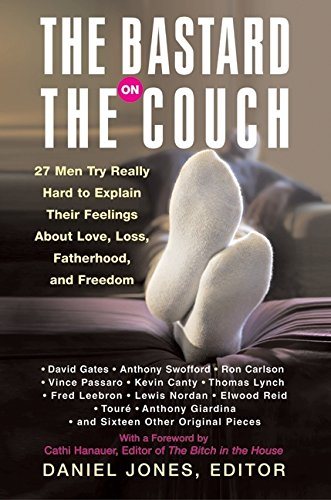 9780060565343: The Bastard on the Couch: 27 Men Try Really Hard to Explain Their Feelings About Love, Loss, Fatherhood, and Freedom