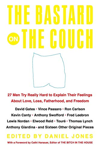 9780060565350: The Bastard on the Couch: 27 Men Try Really Hard to Explain Their Feelings About Love, Loss, Fatherhood, and Freedom