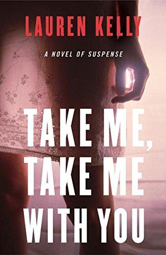 9780060565510: Take Me, Take Me with You: A Novel of Suspense